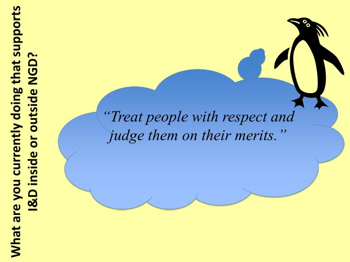 """Treat people with respect and judge them on their merits."""