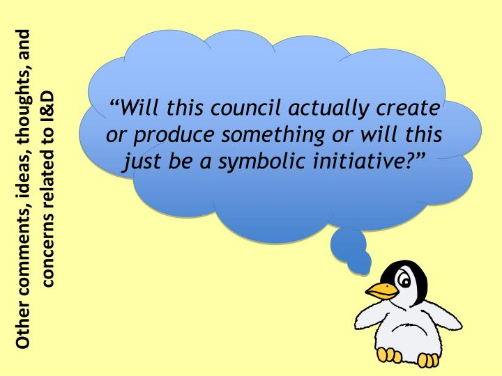 """Will this council actually create or produce something or will this just be a symbolic initiative?"""
