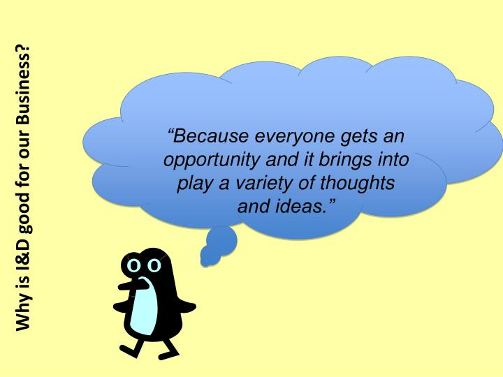 """Because everyone gets an opportunity and it brings into play a variety of thoughts and ideas."""