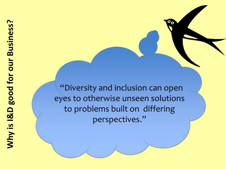 """Diversity and inclusion can open eyes to otherwise unseen solutions to problems built on  differing perspectives."""
