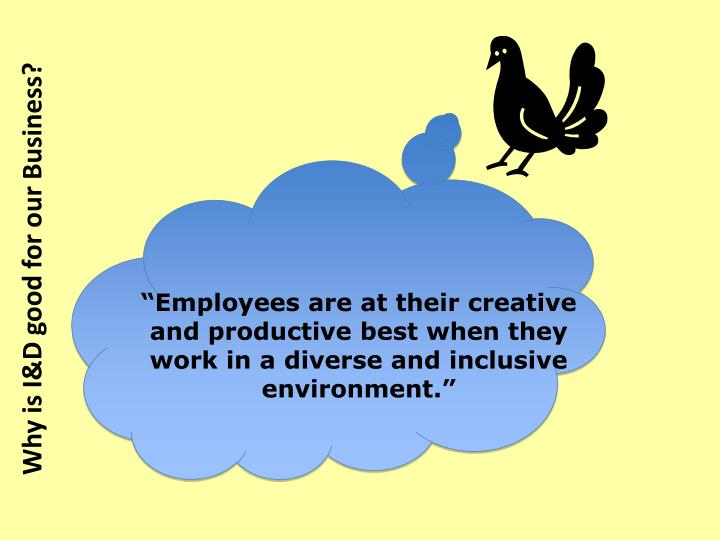 """Employees are at their creative and productive best when they work in a diverse and inclusive environment."""