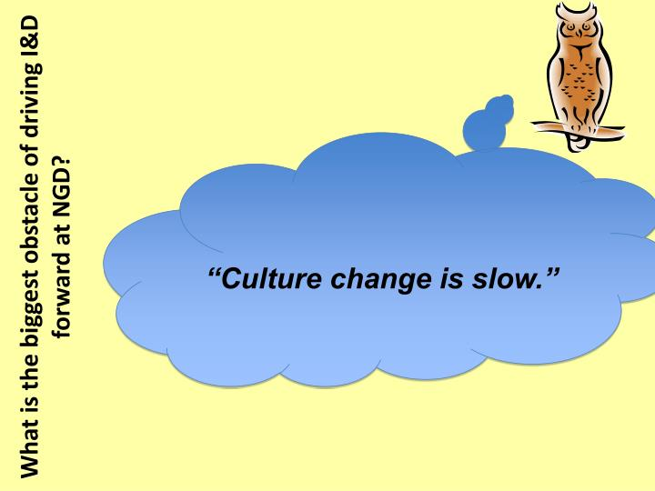 """Culture change is slow."""