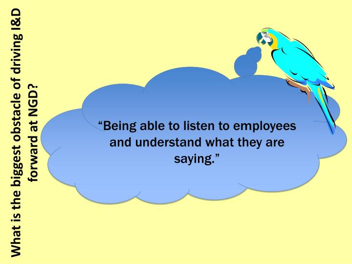"""Being able to listen to employees and understand what they are saying."""