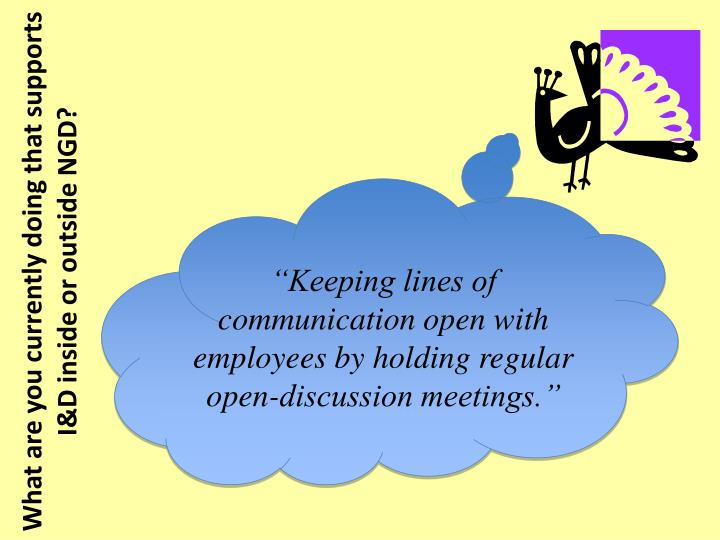 """Keeping lines of communication open with employees by holding regular open-discussion meetings."""
