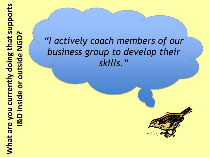 """I actively coach members of our business group to develop their skills."""