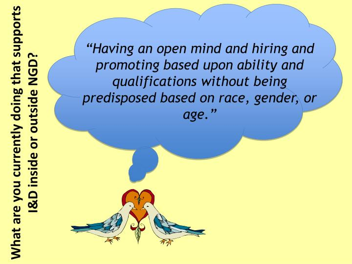 """Having an open mind and hiring and promoting based upon ability and qualifications without being predisposed based on race, gender, or age."""