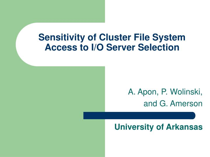 sensitivity of cluster file system access to i o server selection n.