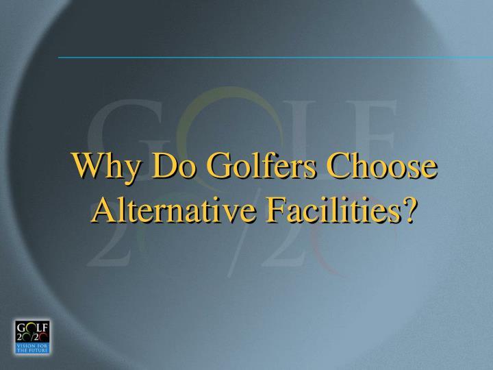 Why Do Golfers Choose Alternative Facilities?