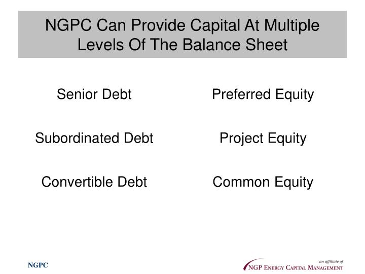 NGPC Can Provide Capital At Multiple Levels Of The Balance Sheet