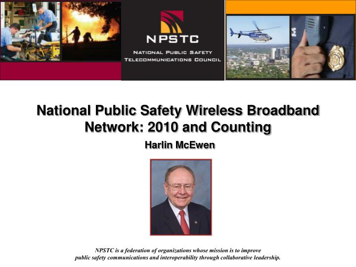 National Public Safety Wireless Broadband Network: 2010 and Counting