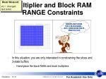 multiplier and block ram range constraints