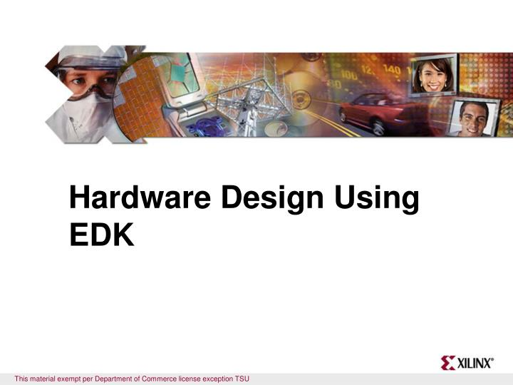 Hardware design using edk