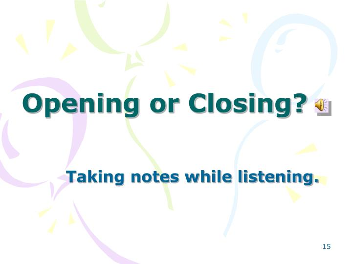 Opening or Closing?