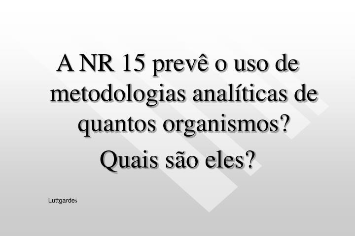 A NR 15 prevê o uso de metodologias analíticas de quantos organismos?