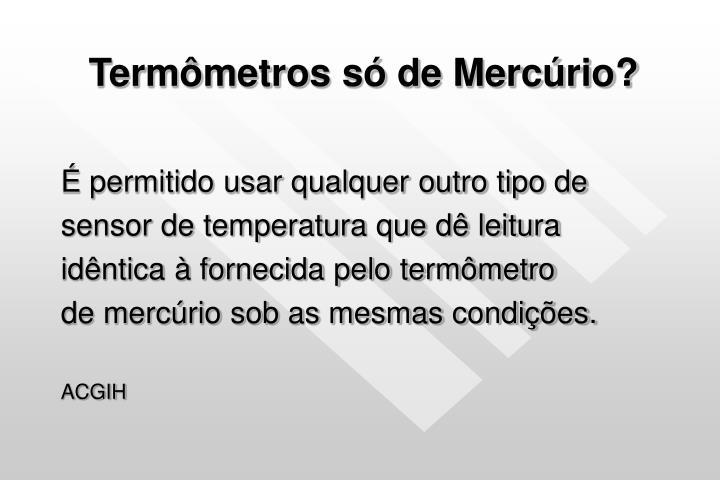 Termômetros só de Mercúrio?