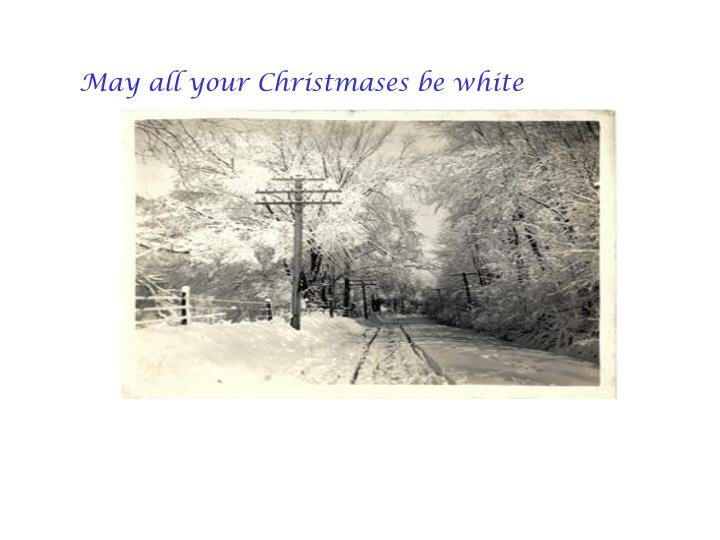 May all your Christmases be white