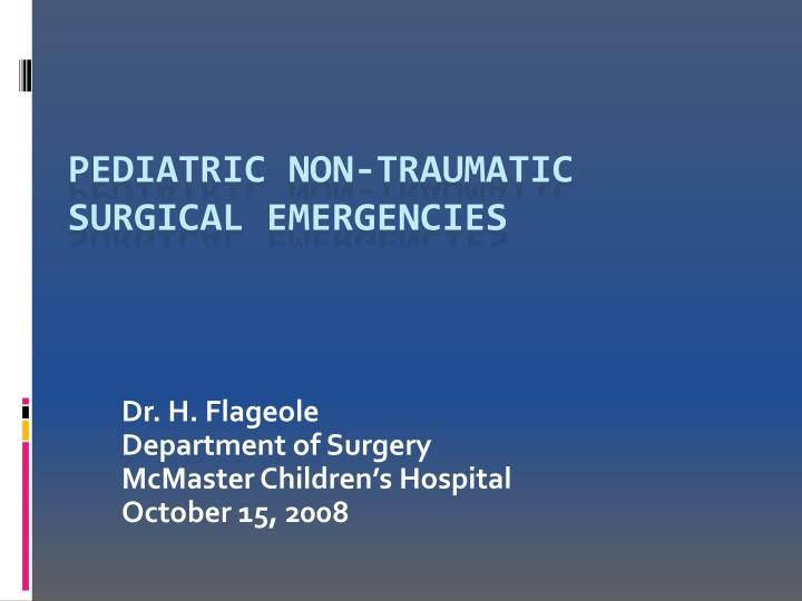 dr h flageole department of surgery mcmaster children s hospital october 15 2008 n.