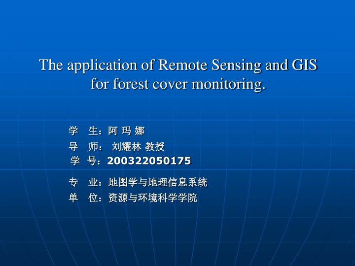 The application of Remote Sensing and GIS for forest cover monitoring.