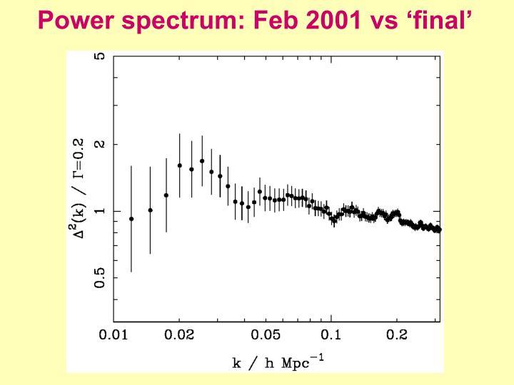 Power spectrum: Feb 2001 vs 'final'