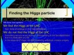 finding the higgs particle