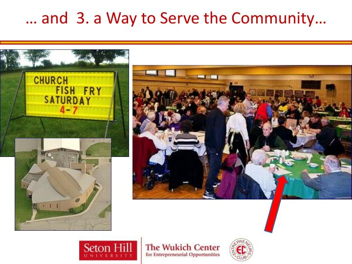 … and  3. a Way to Serve the Community…