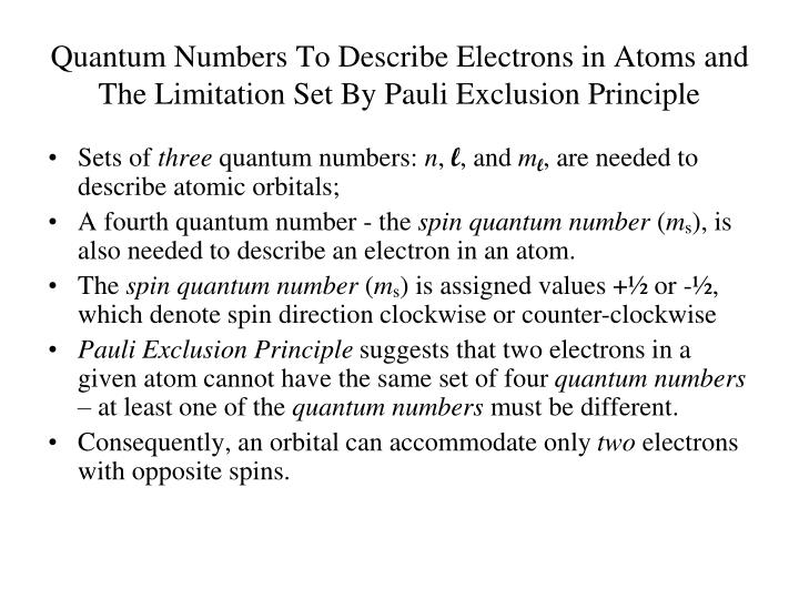 Quantum Numbers To Describe Electrons in Atoms and The Limitation Set By Pauli Exclusion Principle