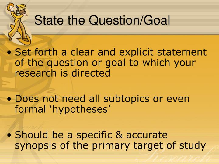 State the Question/Goal