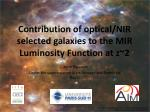 contribution of optical nir selected galaxies to the mir luminosity function at z 2