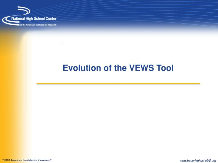 Evolution of the VEWS Tool