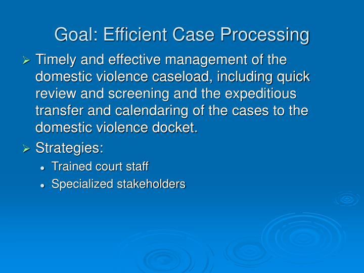 Goal: Efficient Case Processing