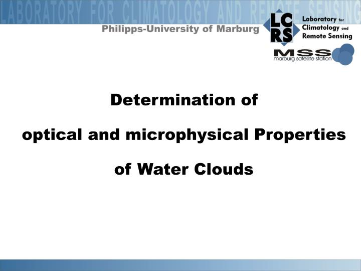 Determination of optical and microphysical properties of water clouds