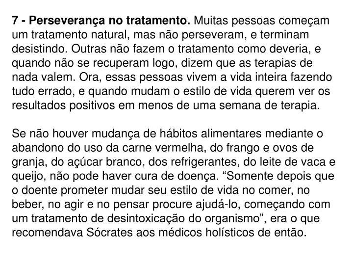 7 - Perseverança no tratamento.