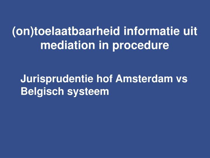 (on)toelaatbaarheid informatie uit mediation in procedure