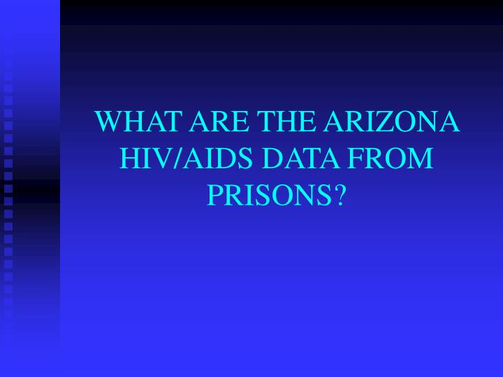 WHAT ARE THE ARIZONA HIV/AIDS DATA FROM PRISONS?