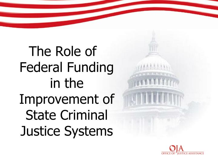The Role of Federal Funding in the Improvement of State Criminal Justice Systems