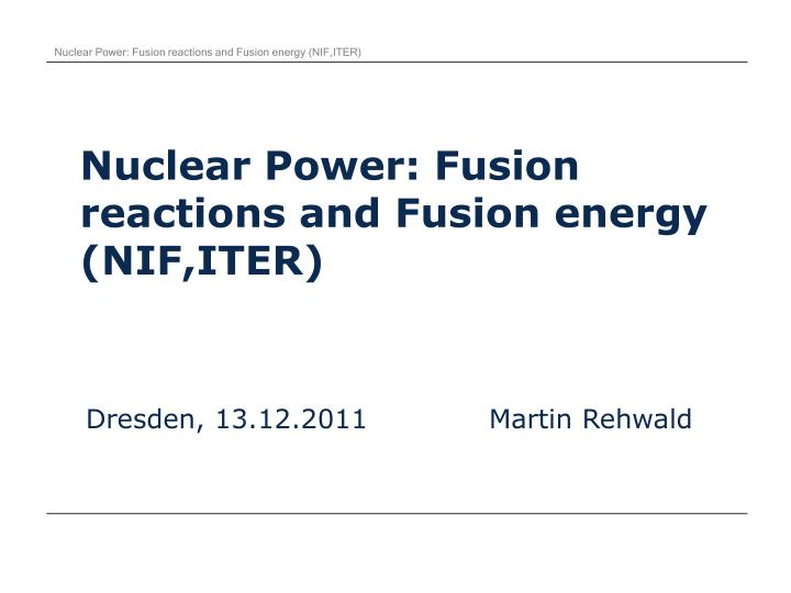 Nuclear power fusion reactions and fusion energy nif iter