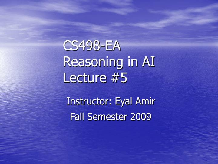 cs498 ea reasoning in ai lecture 5