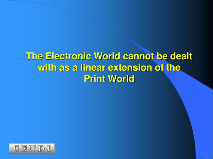 The Electronic World cannot be dealt with as a linear extension of the
