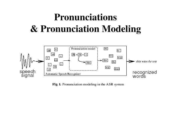 Pronunciations pronunciation modeling