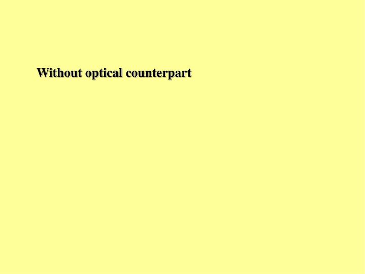 Without optical counterpart