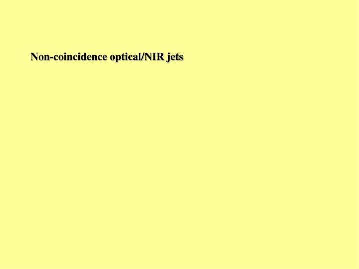 Non-coincidence optical/NIR jets