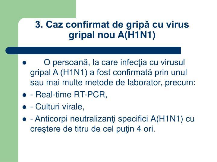 3. Caz confirmat de gripă cu virus gripal nou A(H1N1)