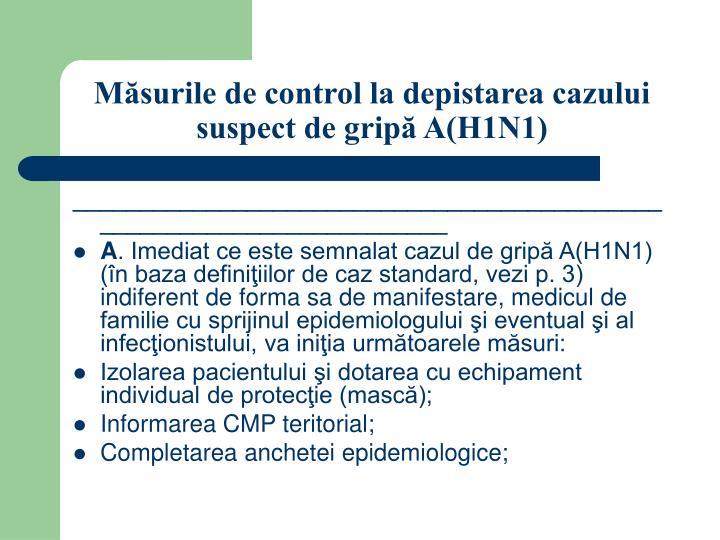 Măsurile de control la depistarea cazului suspect de gripă A(H1N1)