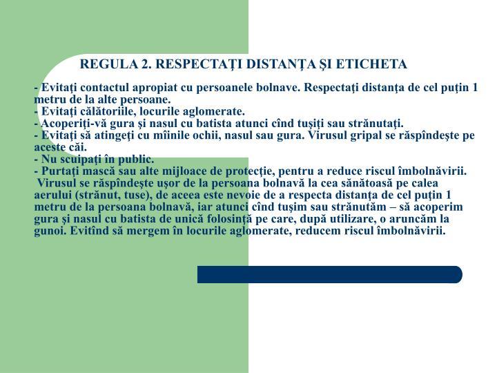 REGULA 2. RESPECTAŢI DISTANŢA ŞI ETICHETA