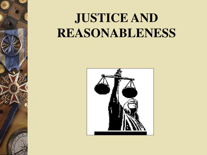 JUSTICE AND REASONABLENESS