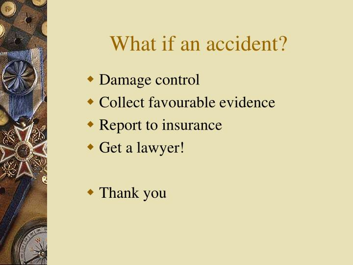 What if an accident?