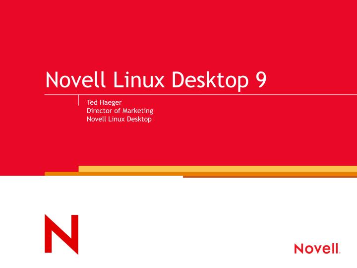 Ted haeger director of marketing novell linux desktop