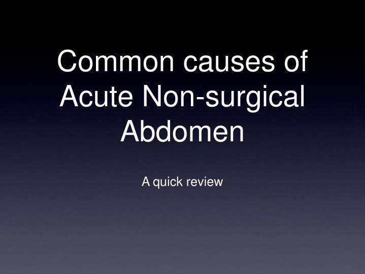 Common causes of Acute Non-surgical Abdomen