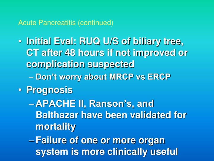 Initial Eval: RUQ U/S of biliary tree, CT after 48 hours if not improved or complication suspected