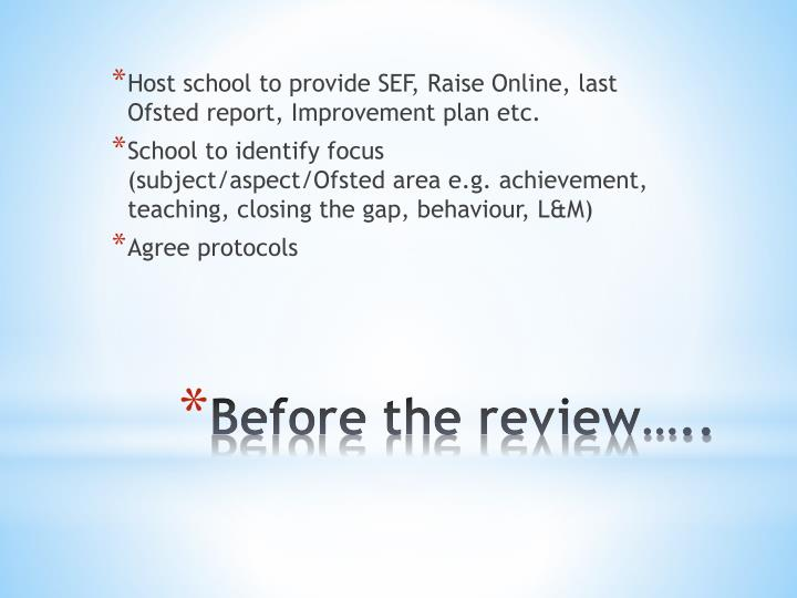 Host school to provide SEF, Raise Online, last Ofsted report, Improvement plan etc.